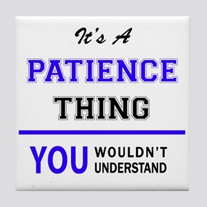 It's PATIENCE thing, you wouldn't und Tile Coaster