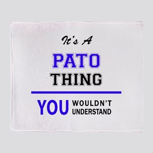 It's PATO thing, you wouldn't unders Throw Blanket