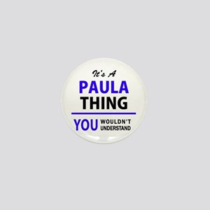 It's PAULA thing, you wouldn't underst Mini Button