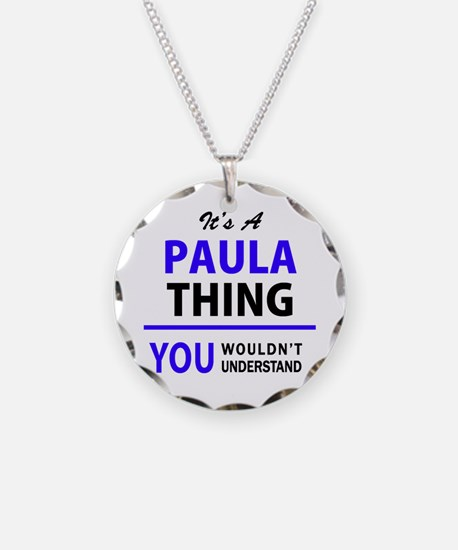 It's PAULA thing, you wouldn Necklace