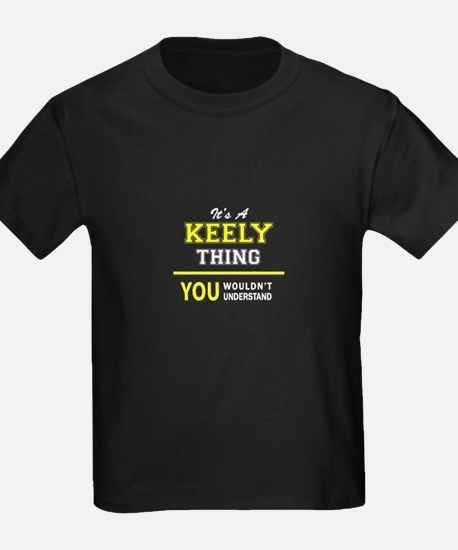 KEELY thing, you wouldn't understand ! T-Shirt