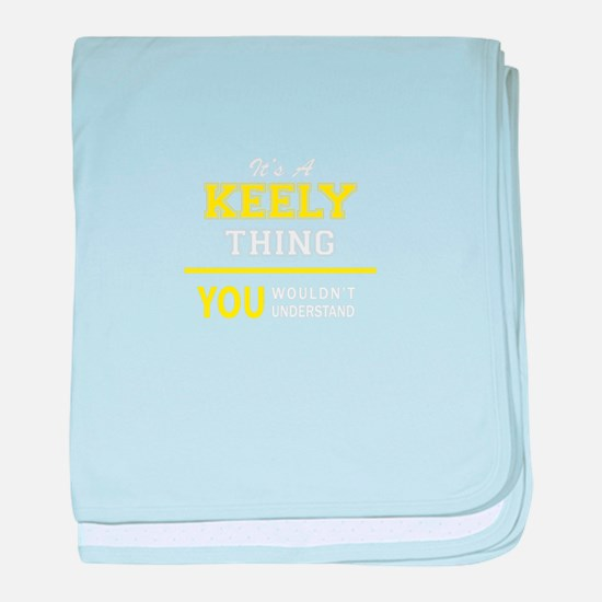 KEELY thing, you wouldn't understand baby blanket