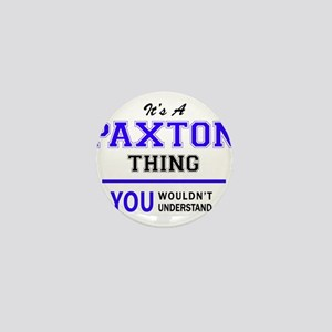 It's PAXTON thing, you wouldn't unders Mini Button
