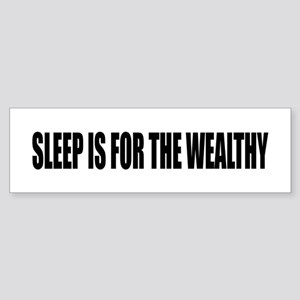 SLEEP IS FOR THE WEALTHY Bumper Sticker