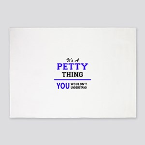 It's PETTY thing, you wouldn't unde 5'x7'Area Rug