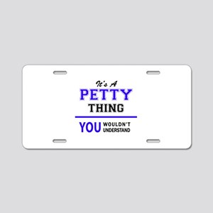 It's PETTY thing, you would Aluminum License Plate