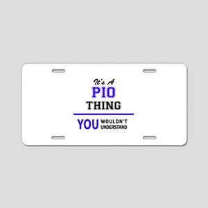 It's PIO thing, you wouldn' Aluminum License Plate