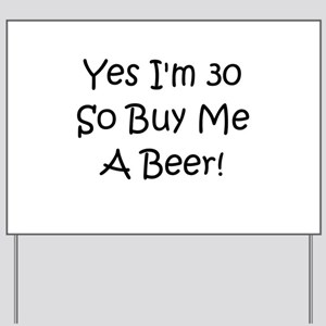 Yes I'm 30 So Buy Me A Beer! Yard Sign