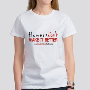 Flowers Don't Make it Better Women's T-Shirt