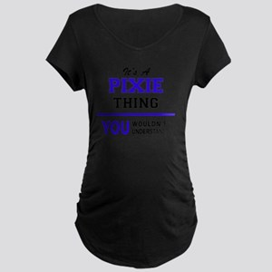 It's PIXIE thing, you wouldn't u Maternity T-Shirt