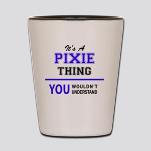 It's PIXIE thing, you wouldn't understa Shot Glass