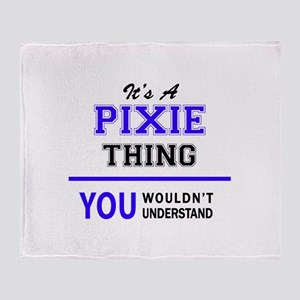 It's PIXIE thing, you wouldn't under Throw Blanket