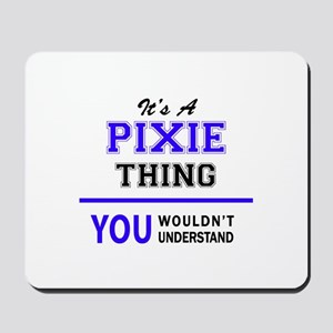 It's PIXIE thing, you wouldn't understan Mousepad