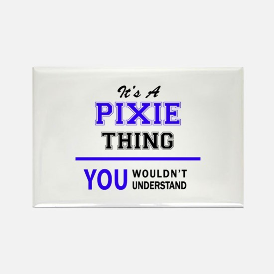 It's PIXIE thing, you wouldn't understand Magnets