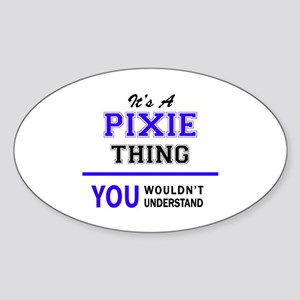 It's PIXIE thing, you wouldn't understand Sticker