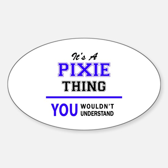 It's PIXIE thing, you wouldn't understand Decal