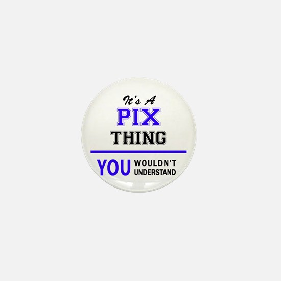 It's PIX thing, you wouldn't understan Mini Button