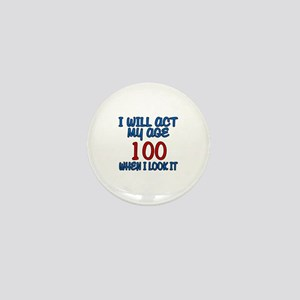 I Will Act My Age 100 When I Look It Mini Button