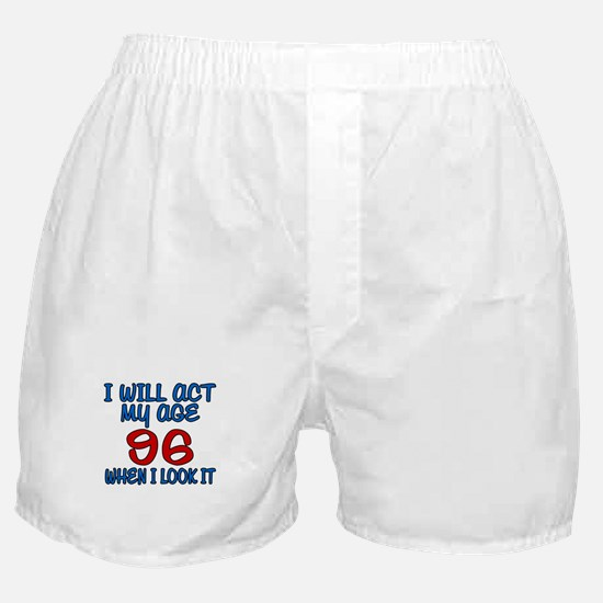 I Will Act My Age 96 When I Look It Boxer Shorts