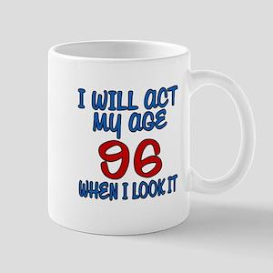 I Will Act My Age 96 When I Look It Mug