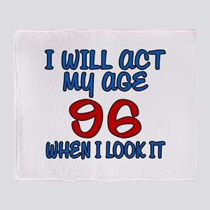 I Will Act My Age 96 When I Look It Throw Blanket
