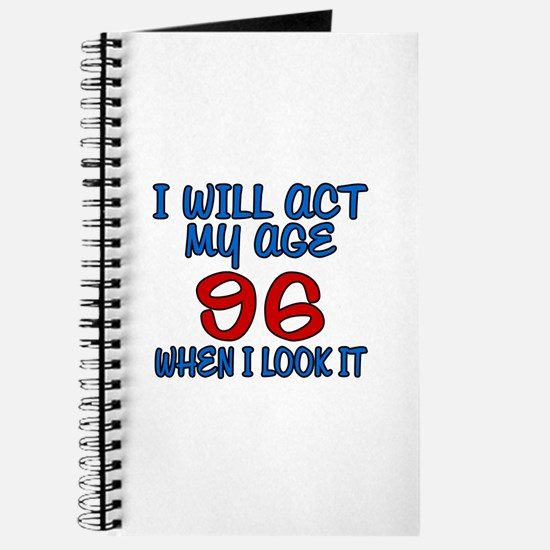 I Will Act My Age 96 When I Look It Journal