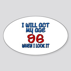I Will Act My Age 96 When I Look It Sticker (Oval)