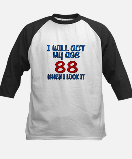 I Will Act My Age 88 When I L Kids Baseball Jersey