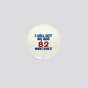 I Will Act My Age 82 When I Look It Mini Button
