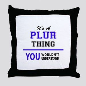 It's PLUR thing, you wouldn't underst Throw Pillow