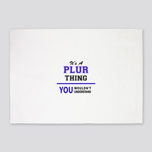 It's PLUR thing, you wouldn't under 5'x7'Area Rug
