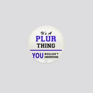 It's PLUR thing, you wouldn't understa Mini Button