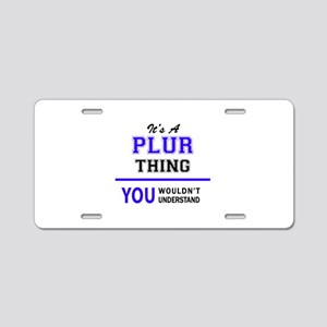 It's PLUR thing, you wouldn Aluminum License Plate
