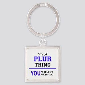 It's PLUR thing, you wouldn't understand Keychains