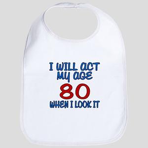 I Will Act My Age 80 When I Look It Bib