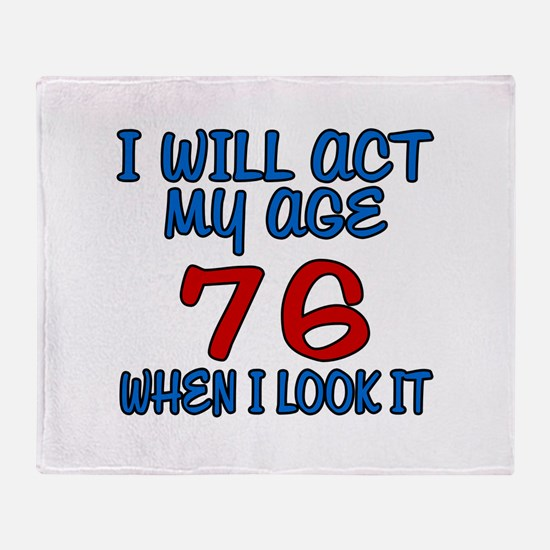 I Will Act My Age 76 When I Look It Throw Blanket