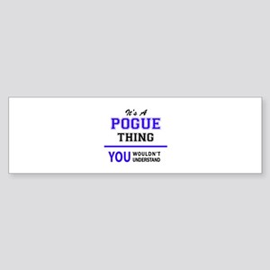 It's POGUE thing, you wouldn't unde Bumper Sticker