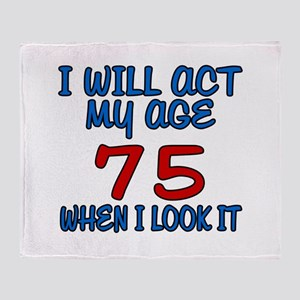I Will Act My Age 75 When I Look It Throw Blanket