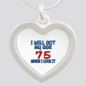 I Will Act My Age 75 When I Silver Heart Necklace
