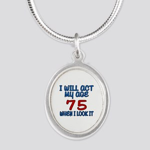 I Will Act My Age 75 When I L Silver Oval Necklace