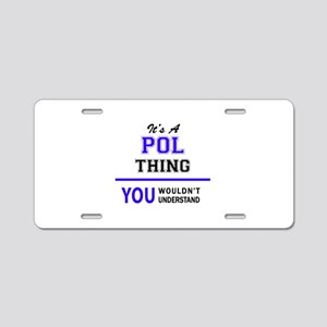 It's POL thing, you wouldn' Aluminum License Plate