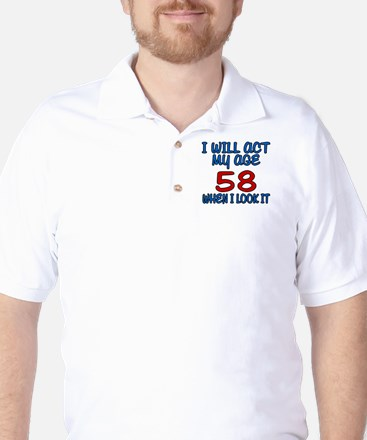 I Will Act My Age 58 When I Look It Golf Shirt