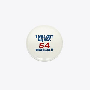 I Will Act My Age 54 When I Look It Mini Button
