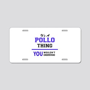 It's POLLO thing, you would Aluminum License Plate