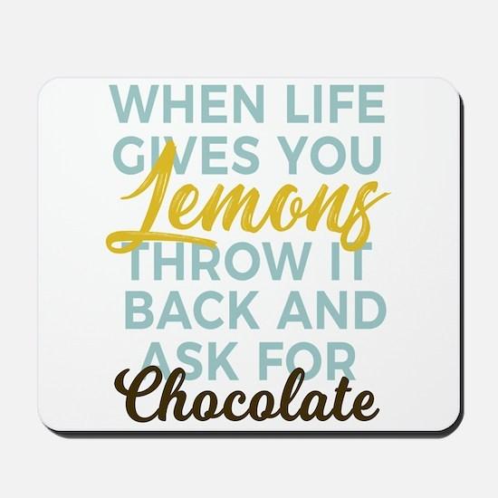 Turn Lemons Into Chocolate Not Lemonades Mousepad