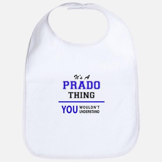 It's PRADO thing, you wouldn't understand Bib