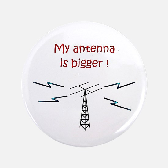 "My Antenna Is Bigger! 3.5"" Button"
