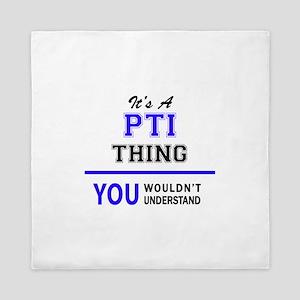 It's PTI thing, you wouldn't understan Queen Duvet