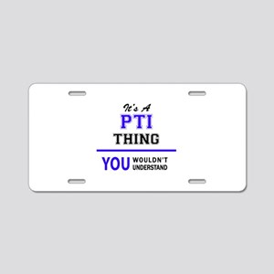 It's PTI thing, you wouldn' Aluminum License Plate