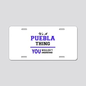 It's PUEBLA thing, you woul Aluminum License Plate